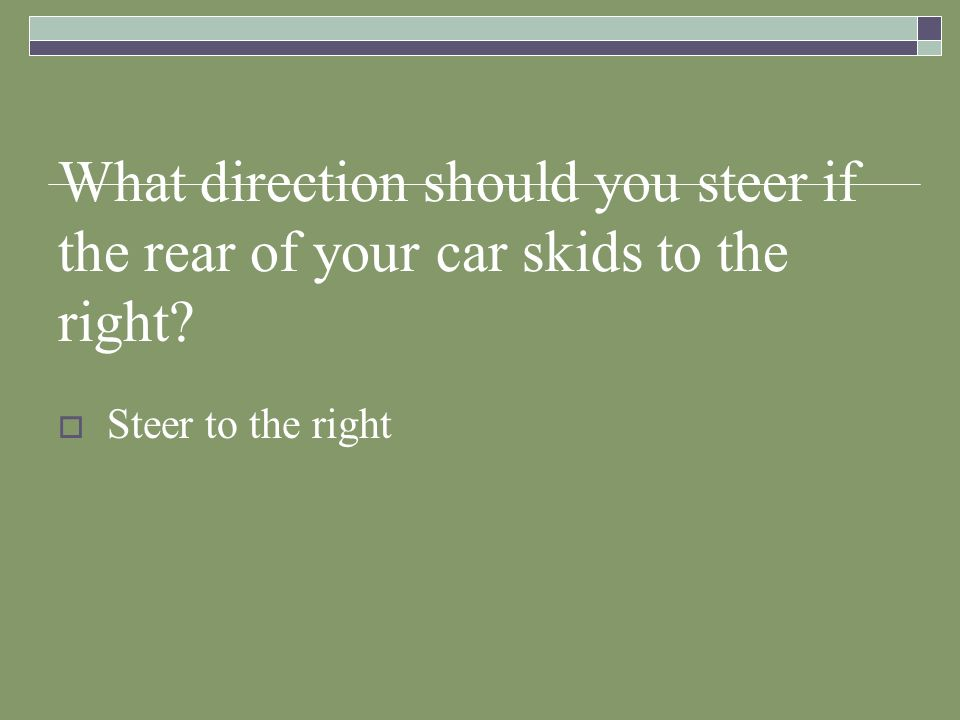 What direction should you steer if the rear of your car skids to the right