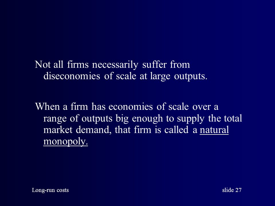 Not all firms necessarily suffer from diseconomies of scale at large outputs.