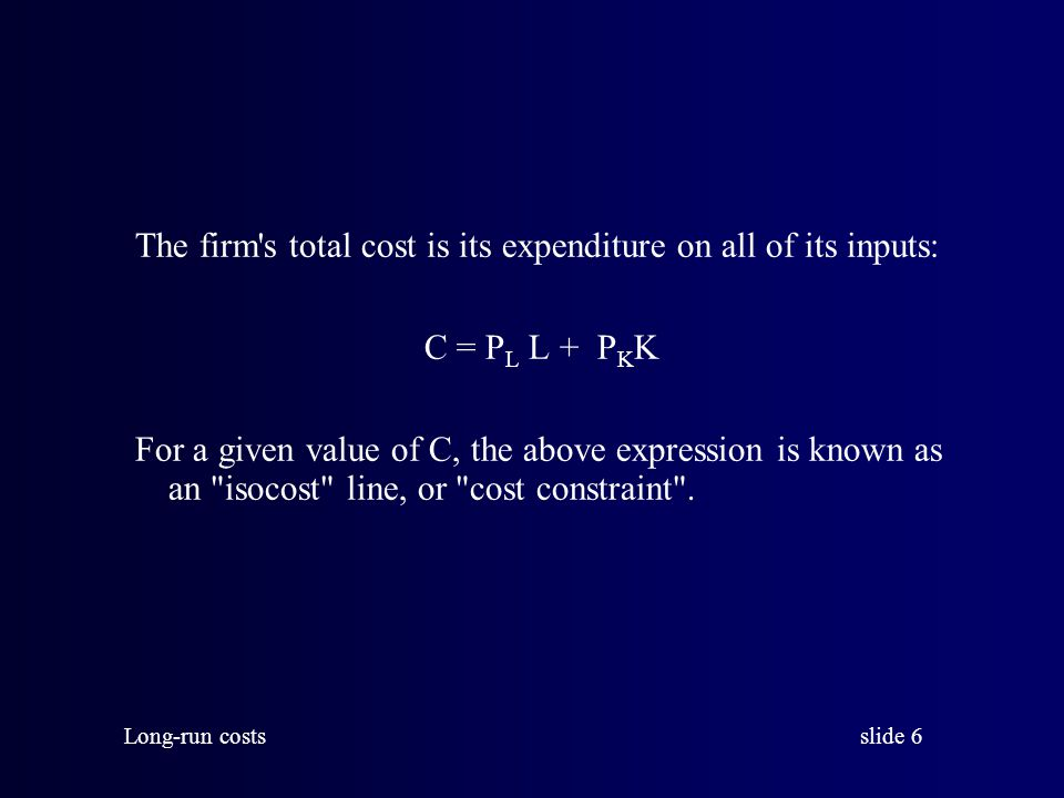 The firm s total cost is its expenditure on all of its inputs: