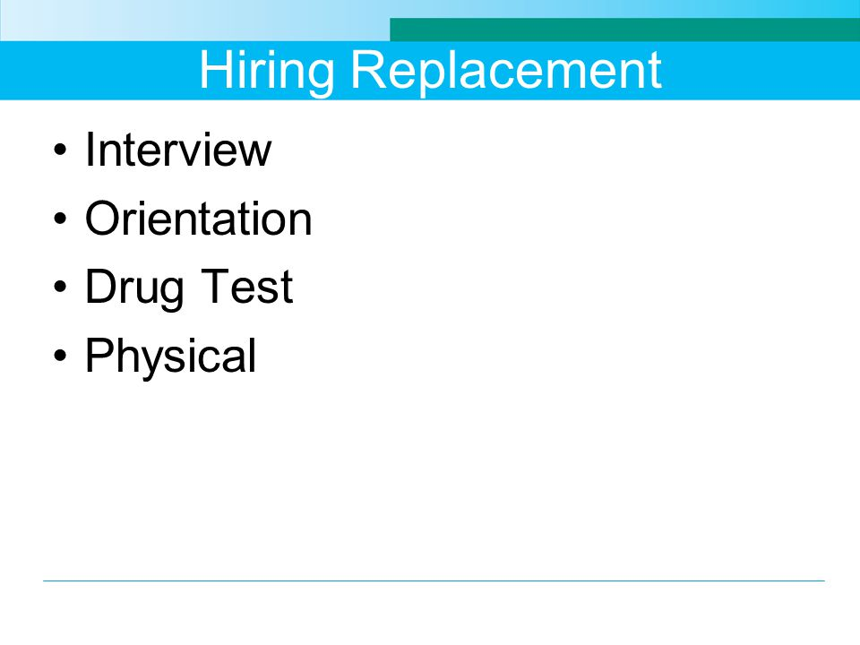Hiring Replacement Interview Orientation Drug Test Physical