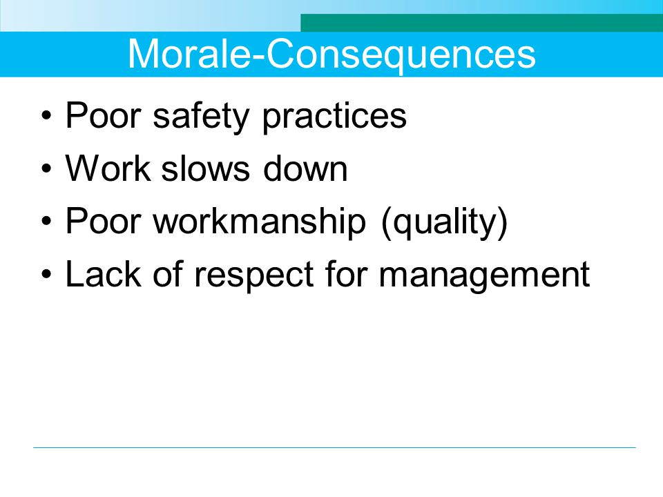 Morale-Consequences Poor safety practices Work slows down