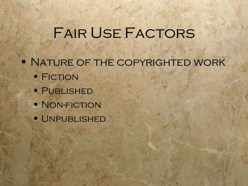 Fair Use Factors Nature of the copyrighted work Fiction Published