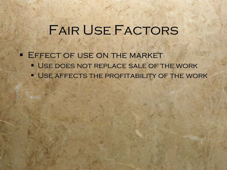 Fair Use Factors Effect of use on the market
