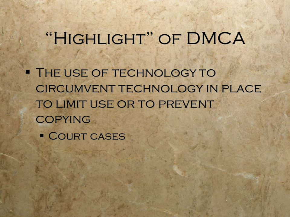 Highlight of DMCA The use of technology to circumvent technology in place to limit use or to prevent copying.