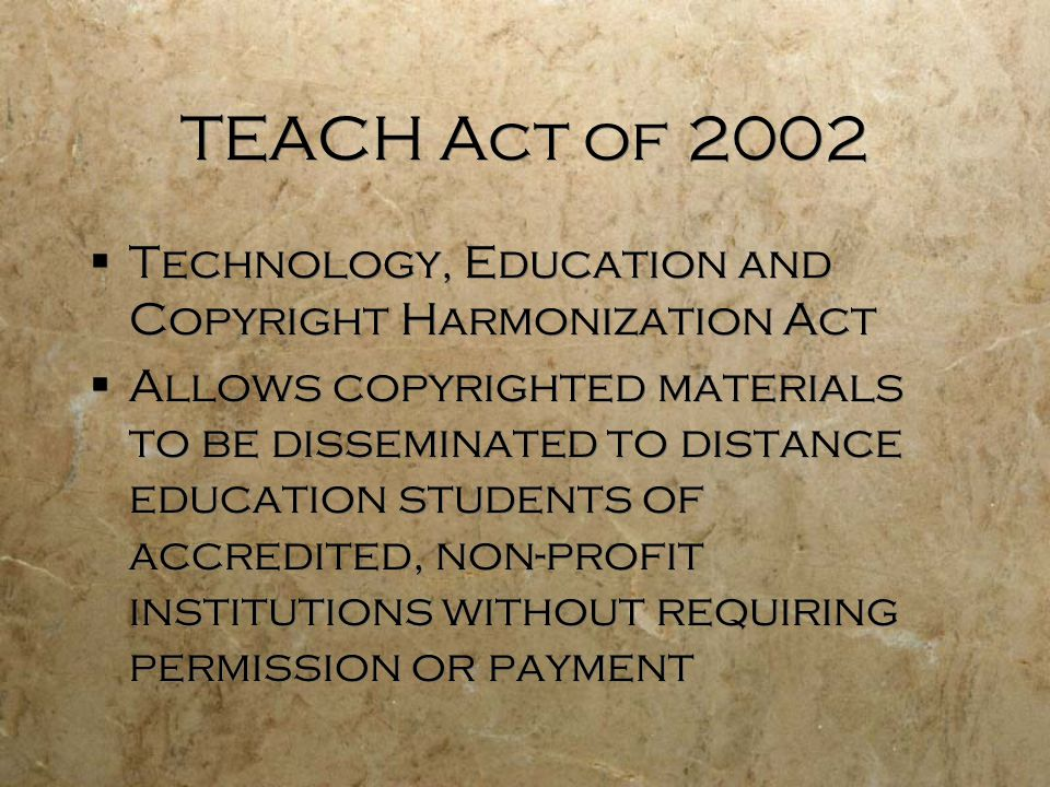 TEACH Act of 2002 Technology, Education and Copyright Harmonization Act.