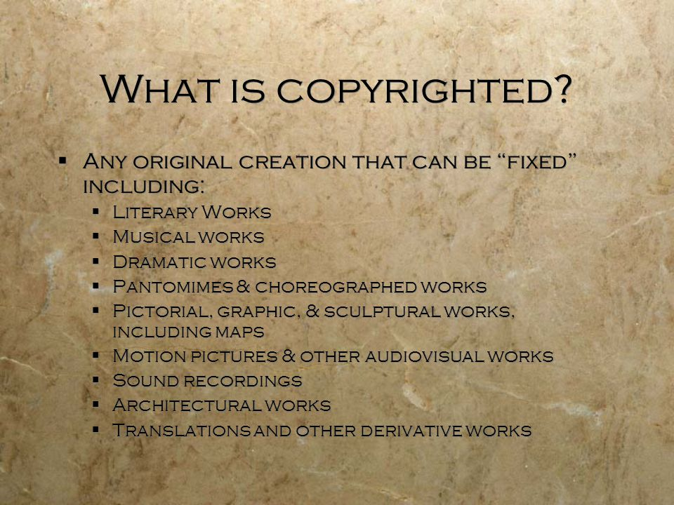 What is copyrighted Any original creation that can be fixed including: Literary Works. Musical works.