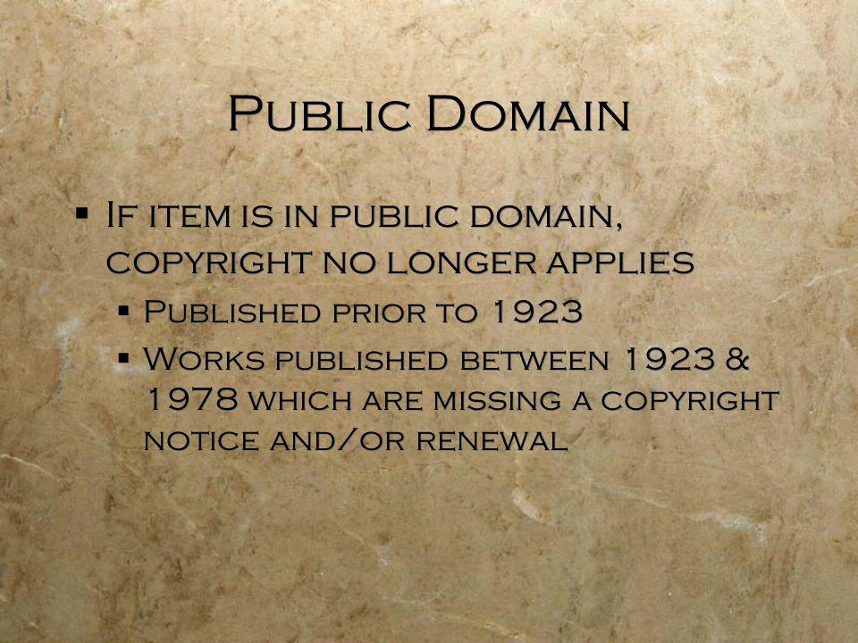Public Domain If item is in public domain, copyright no longer applies