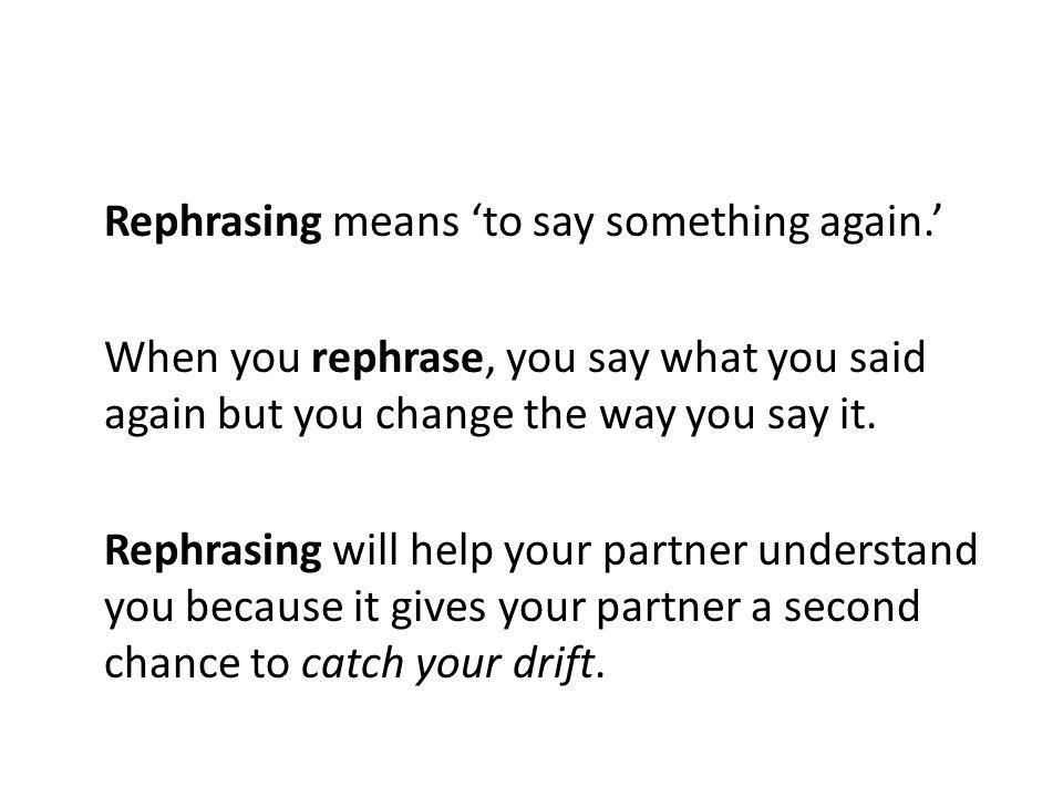 Rephrasing means 'to say something again