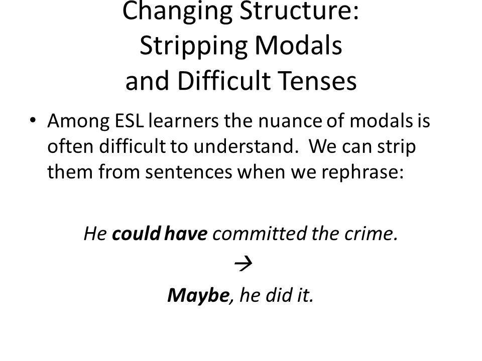 Changing Structure: Stripping Modals and Difficult Tenses