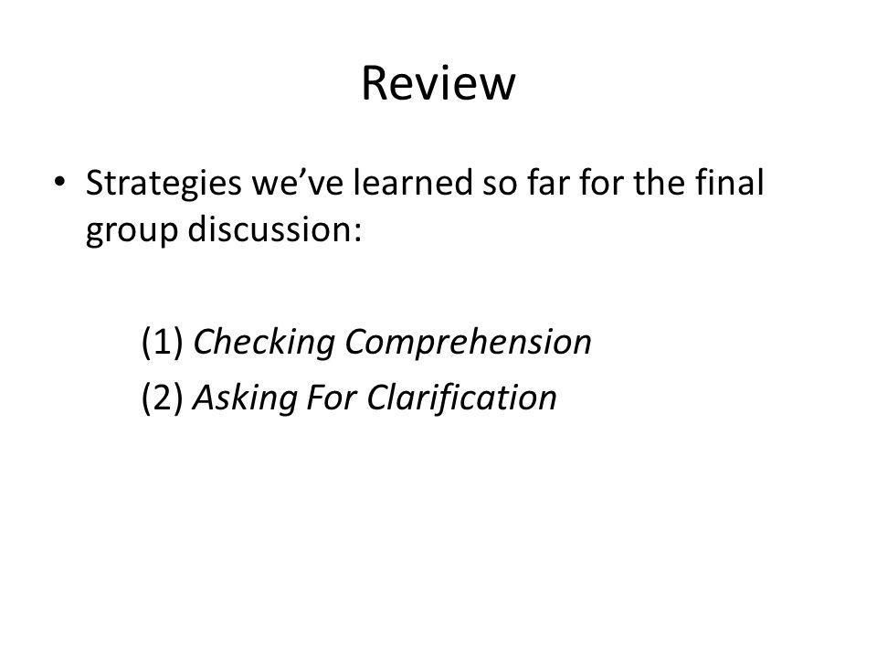 Review Strategies we've learned so far for the final group discussion: