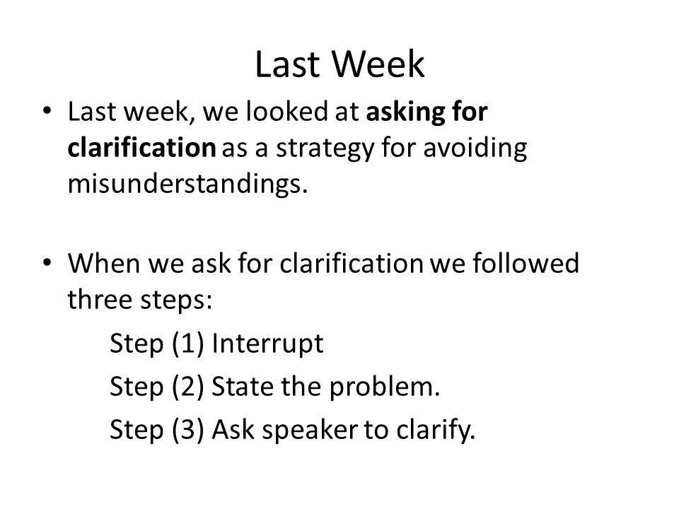 Last Week Last week, we looked at asking for clarification as a strategy for avoiding misunderstandings.