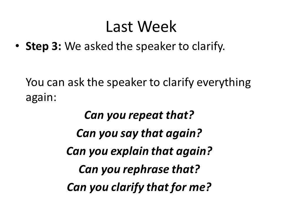 Last Week Step 3: We asked the speaker to clarify.