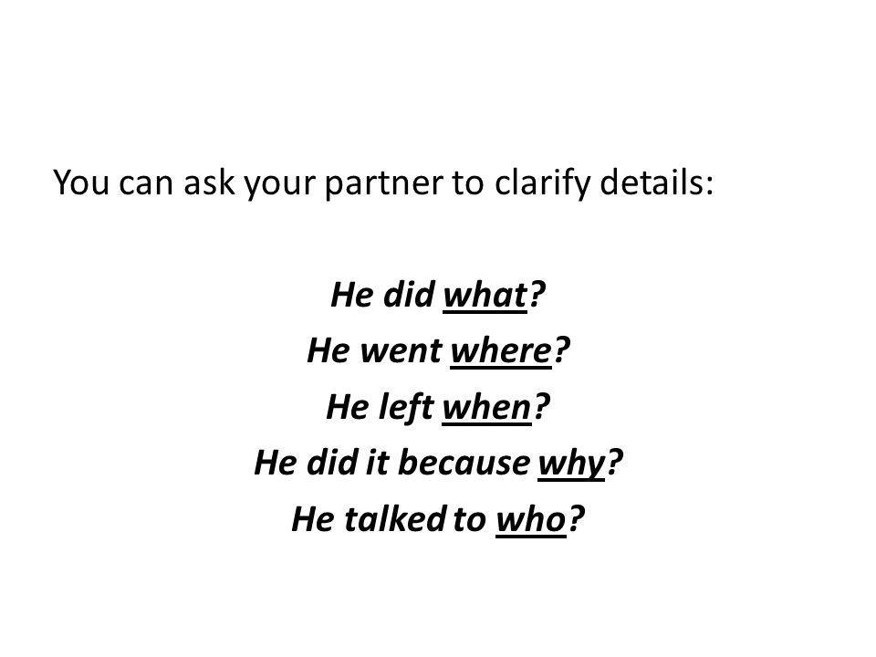 You can ask your partner to clarify details: