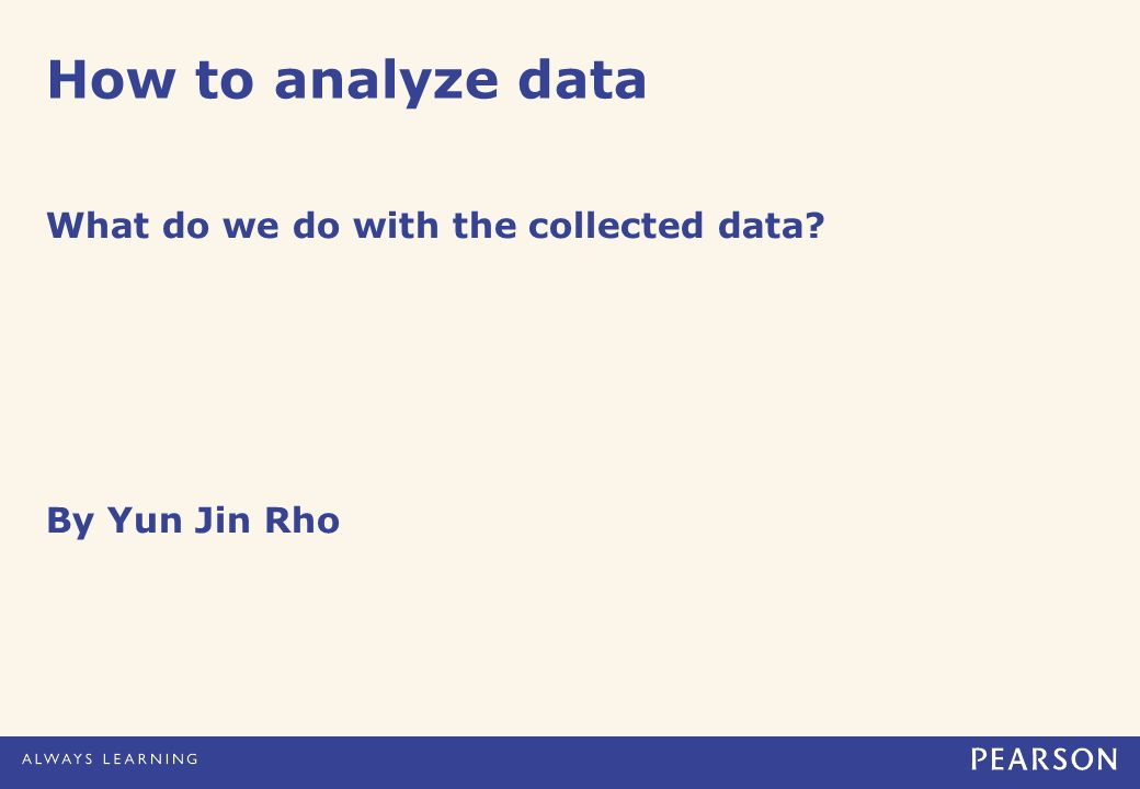 How to analyze data What do we do with the collected data