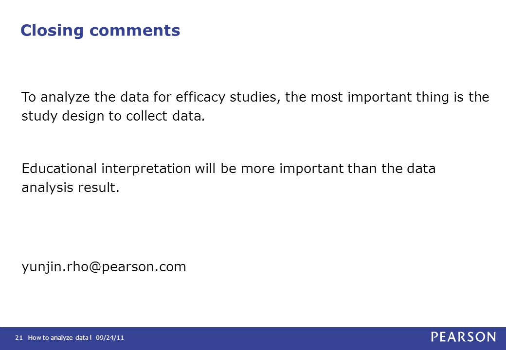 Closing comments To analyze the data for efficacy studies, the most important thing is the study design to collect data.