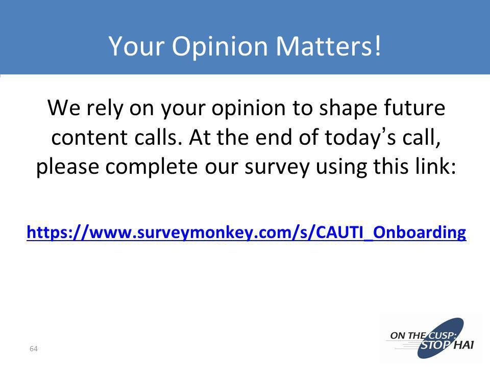 Your Opinion Matters! We rely on your opinion to shape future content calls. At the end of today's call, please complete our survey using this link:
