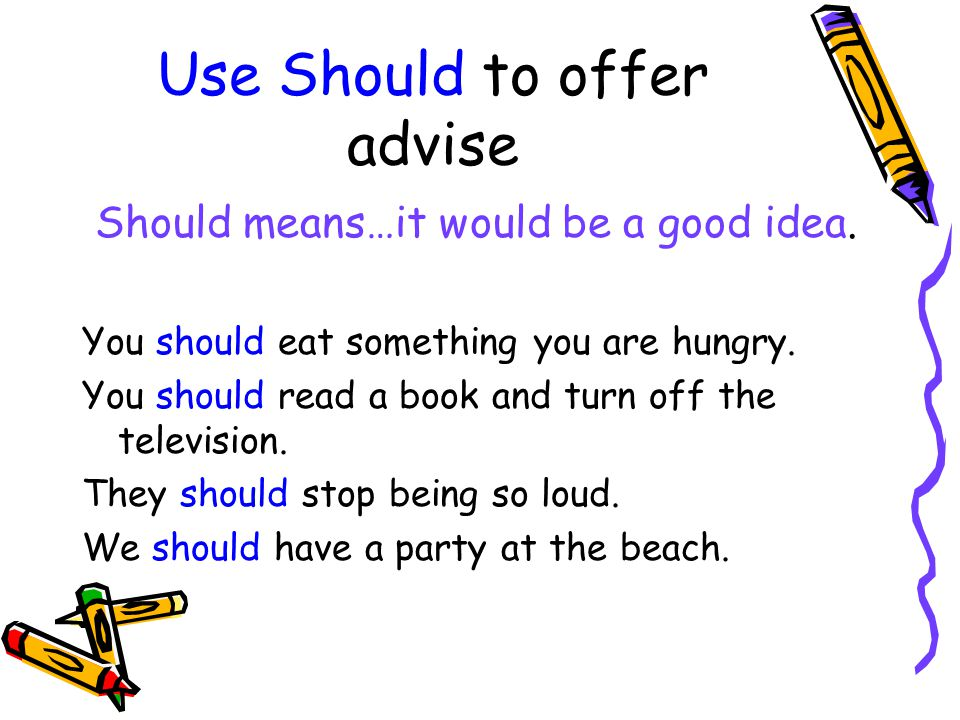 Use Should to offer advise