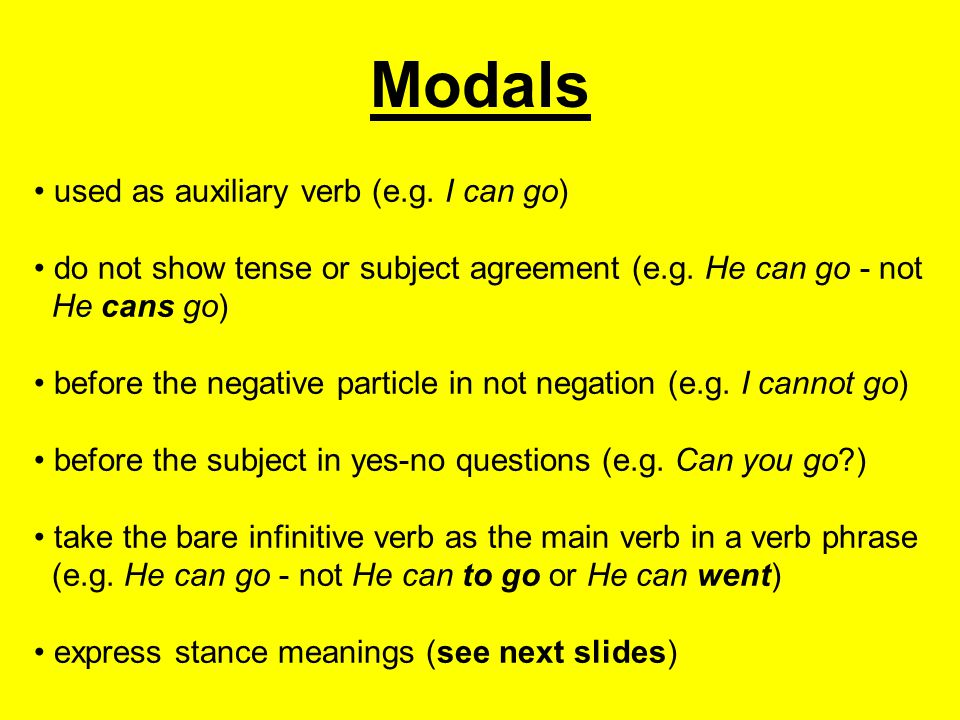 Modals used as auxiliary verb (e.g. I can go)