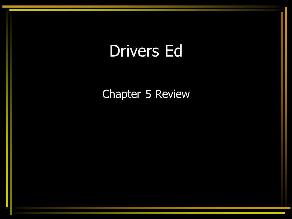 Drivers Ed Chapter 5 Review