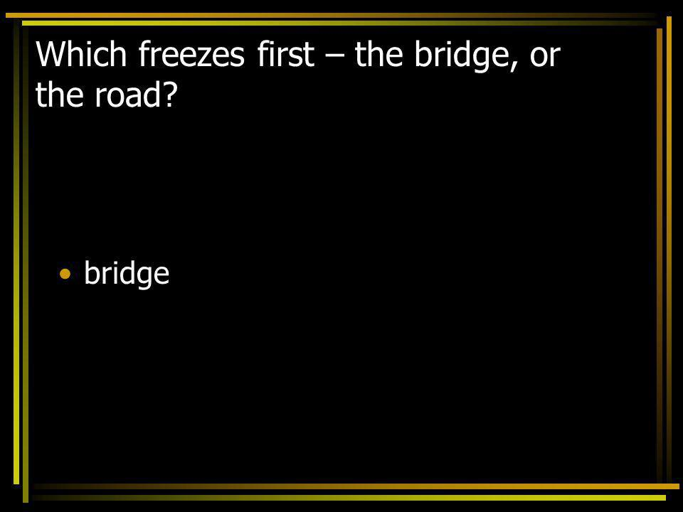 Which freezes first – the bridge, or the road