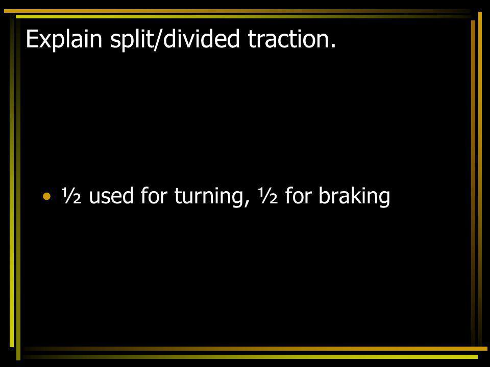 Explain split/divided traction.