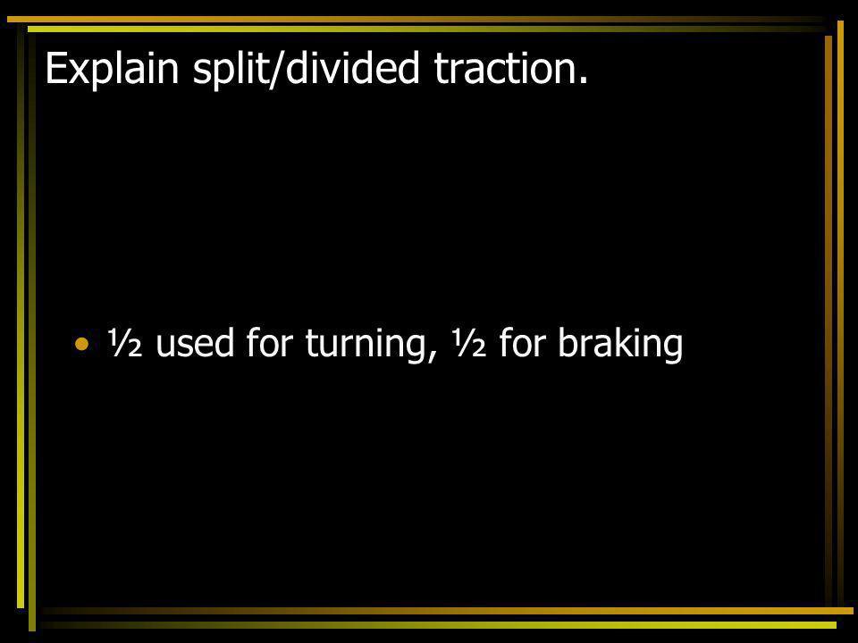 Explain split/divided traction.