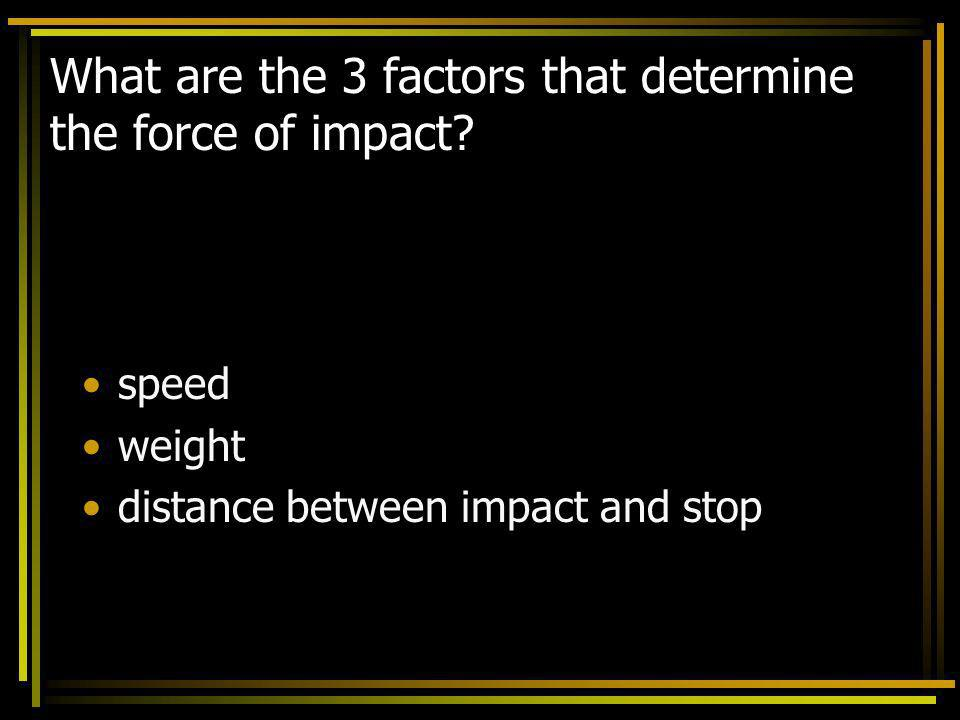What are the 3 factors that determine the force of impact