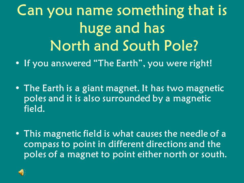 Can you name something that is huge and has North and South Pole