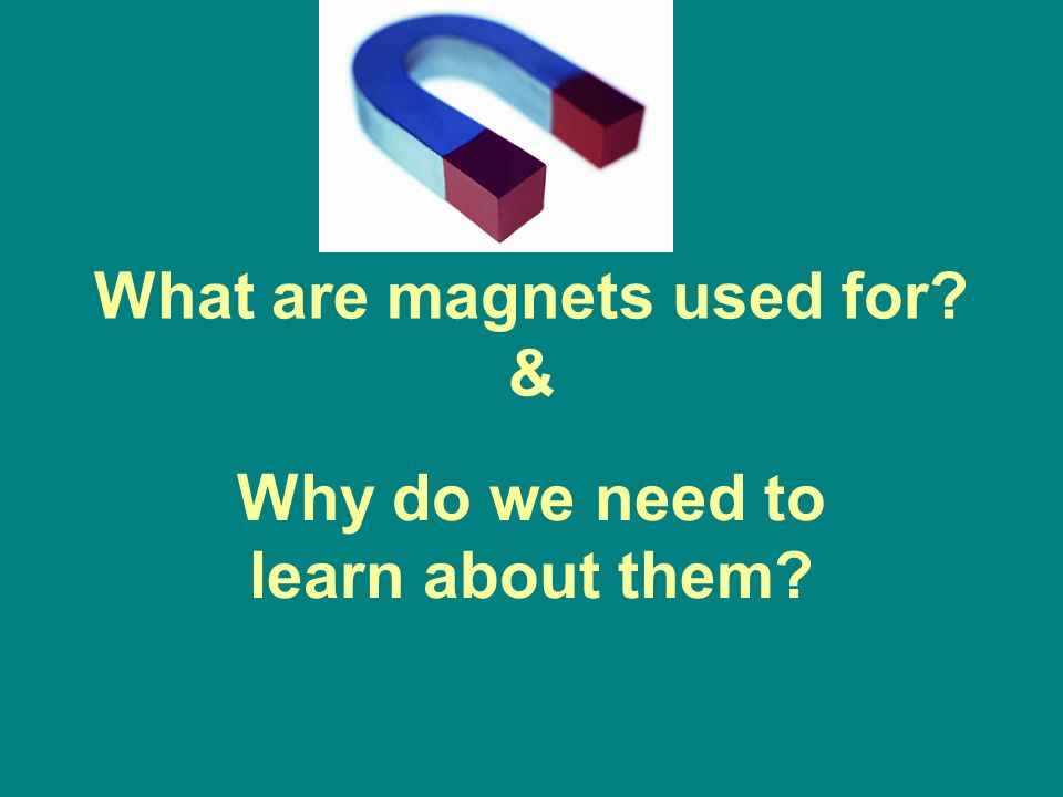 What are magnets used for &