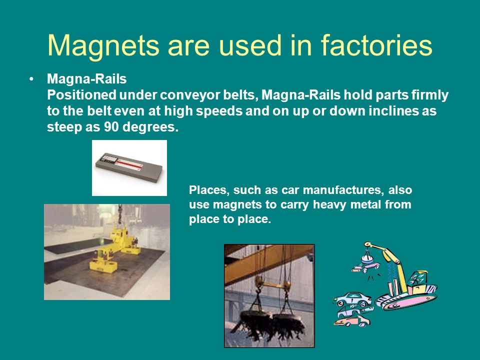 Magnets are used in factories