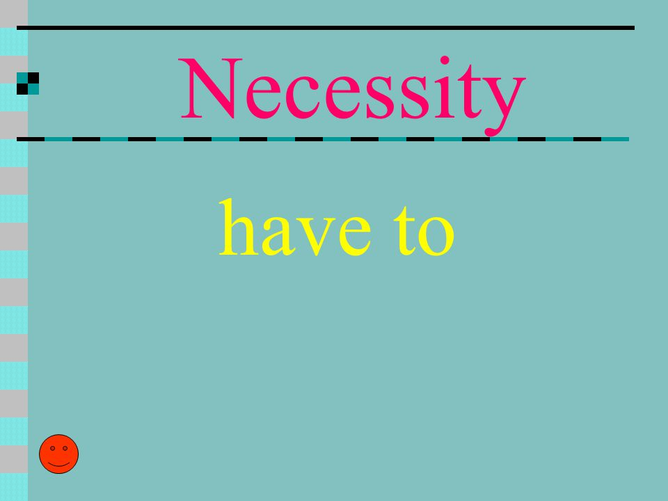 Necessity have to