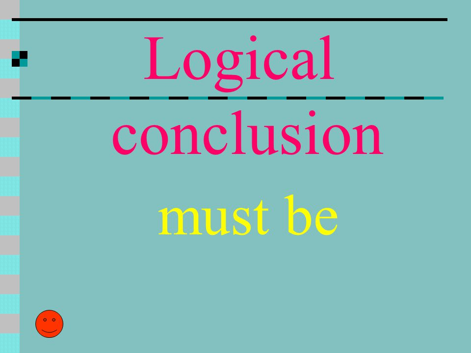 Logical conclusion must be