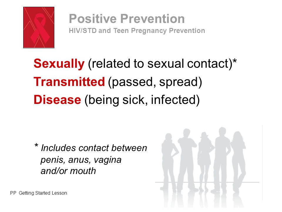 Sexually (related to sexual contact)* Transmitted (passed, spread)
