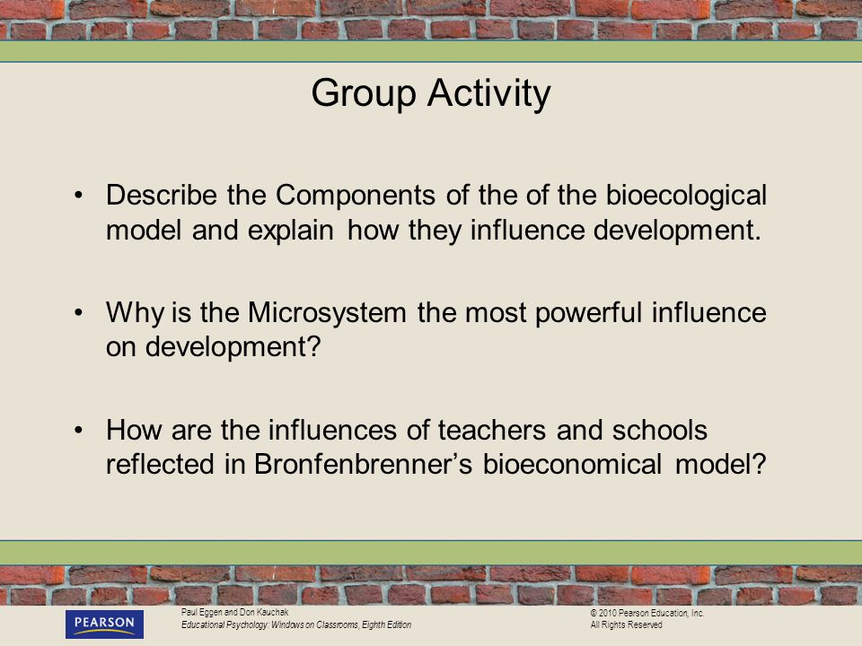 Group Activity Describe the Components of the of the bioecological model and explain how they influence development.