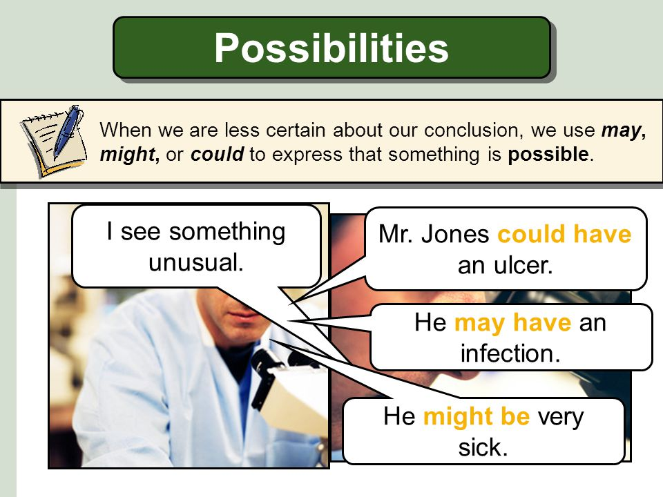 Possibilities I see something unusual. Mr. Jones could have an ulcer.