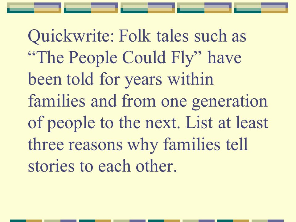 Quickwrite: Folk tales such as The People Could Fly have been told for years within families and from one generation of people to the next.