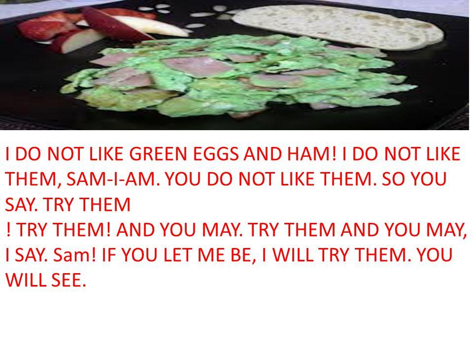 I DO NOT LIKE GREEN EGGS AND HAM. I DO NOT LIKE THEM, SAM-I-AM