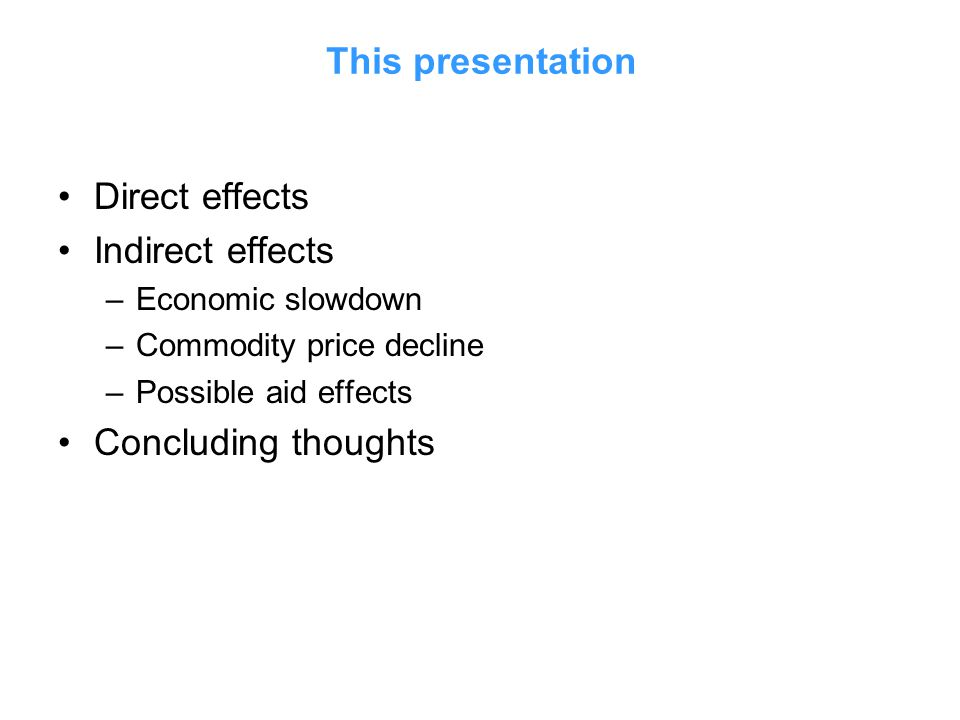 This presentation Direct effects Indirect effects Concluding thoughts