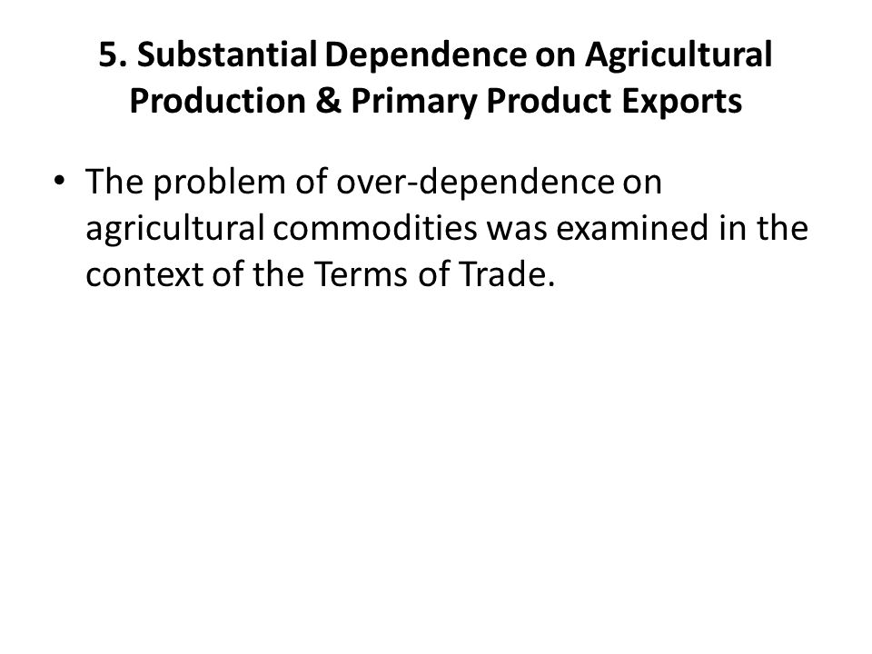 5. Substantial Dependence on Agricultural Production & Primary Product Exports