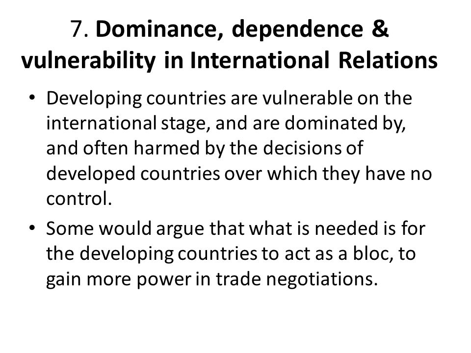 7. Dominance, dependence & vulnerability in International Relations