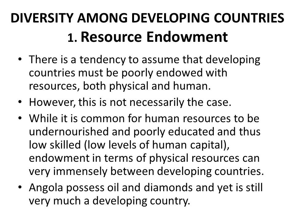 DIVERSITY AMONG DEVELOPING COUNTRIES 1. Resource Endowment