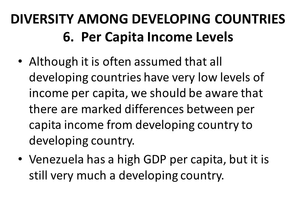 DIVERSITY AMONG DEVELOPING COUNTRIES 6. Per Capita Income Levels