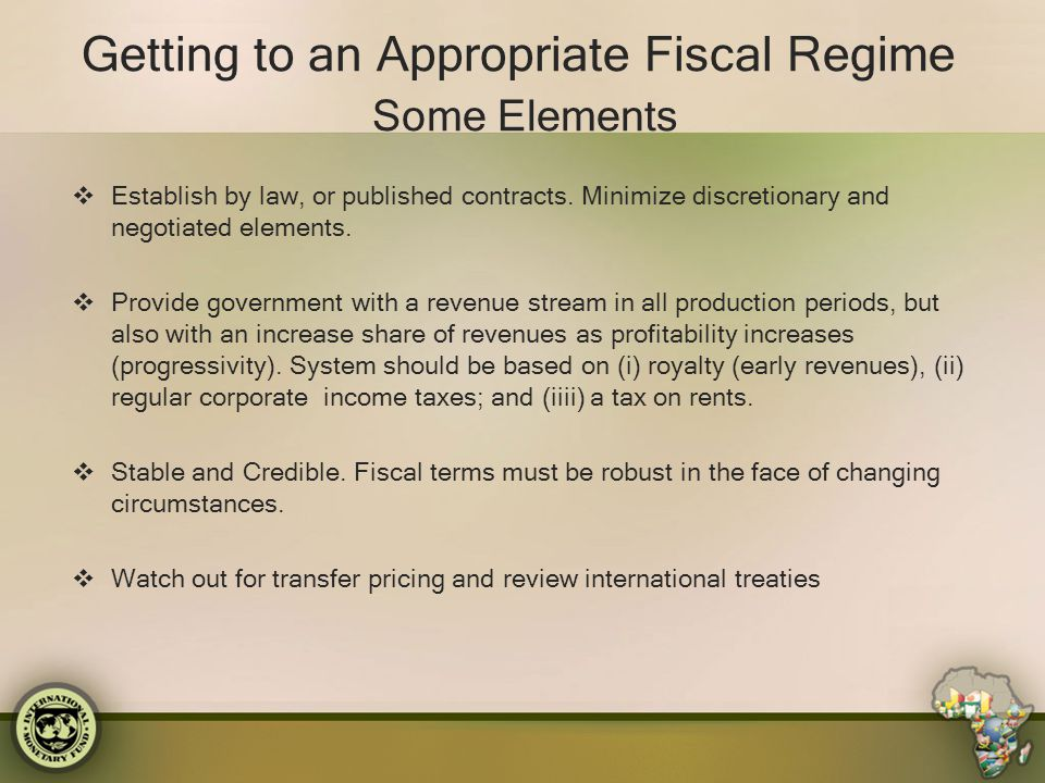 Getting to an Appropriate Fiscal Regime Some Elements