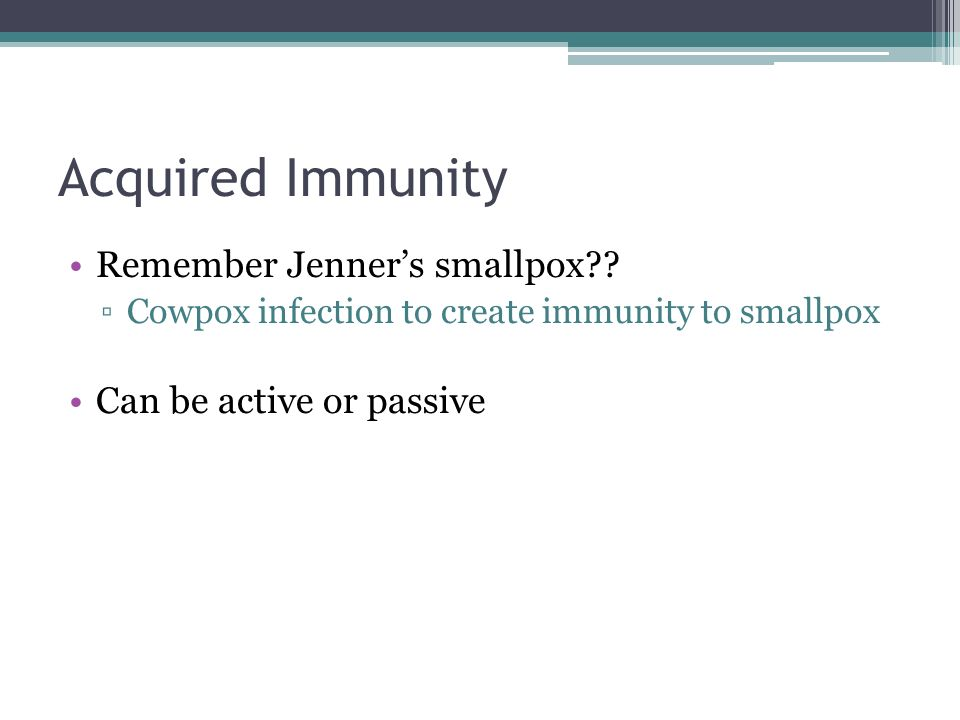 Acquired Immunity Remember Jenner's smallpox