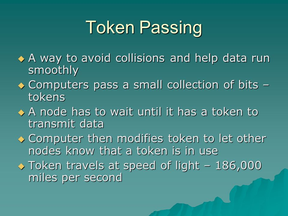 Token Passing A way to avoid collisions and help data run smoothly