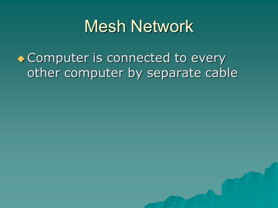 Mesh Network Computer is connected to every other computer by separate cable