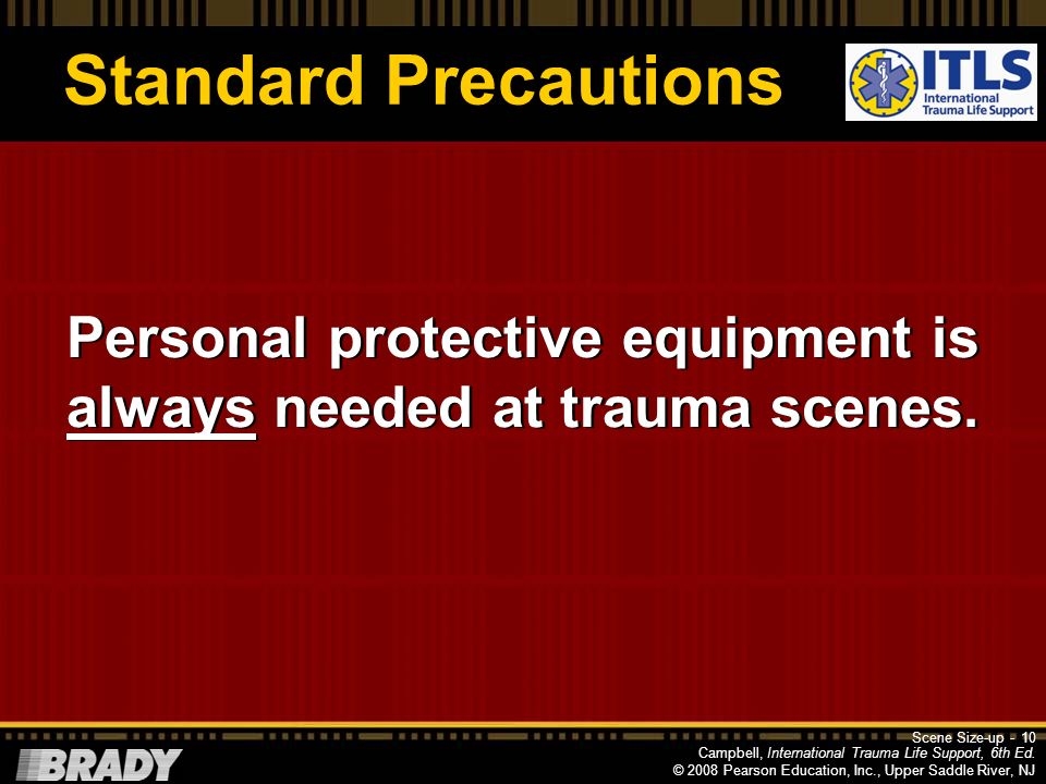 Personal protective equipment is always needed at trauma scenes.