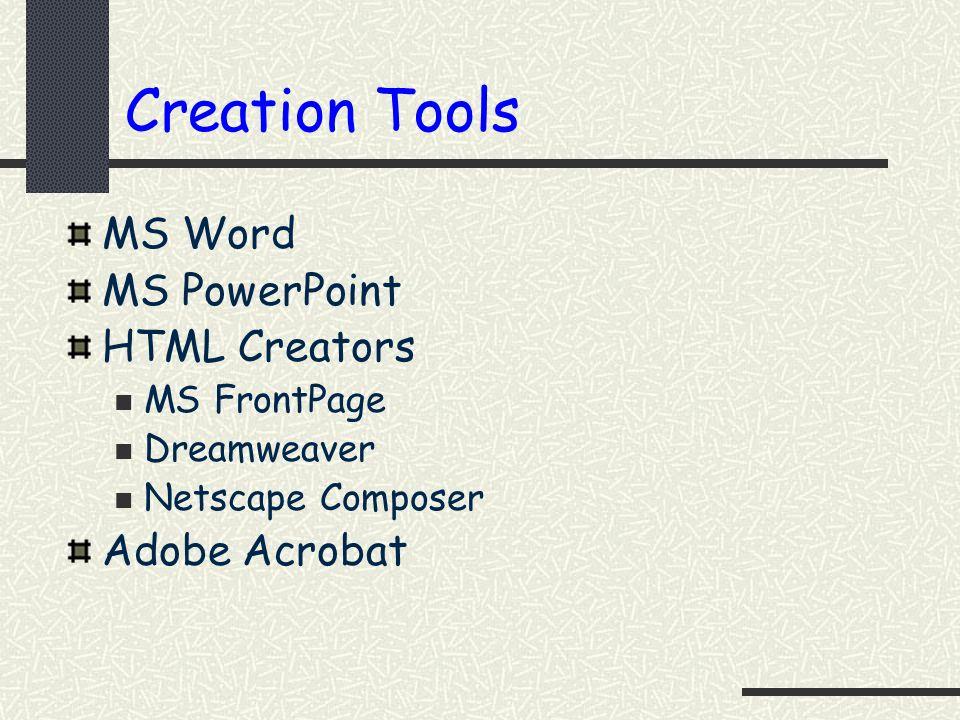 Creation Tools MS Word MS PowerPoint HTML Creators Adobe Acrobat