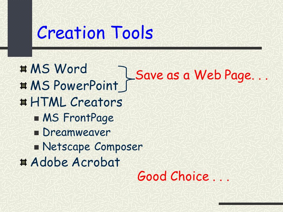 Creation Tools MS Word Save as a Web Page. . . MS PowerPoint