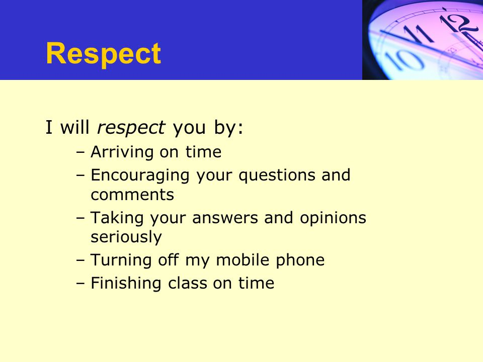 Respect I will respect you by: Arriving on time